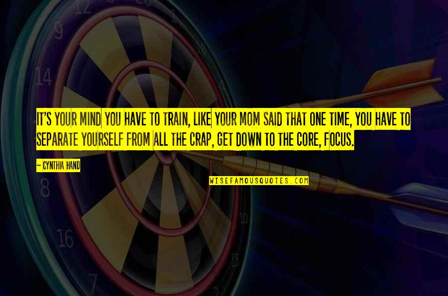 Crap Inspirational Quotes By Cynthia Hand: It's your mind you have to train, like