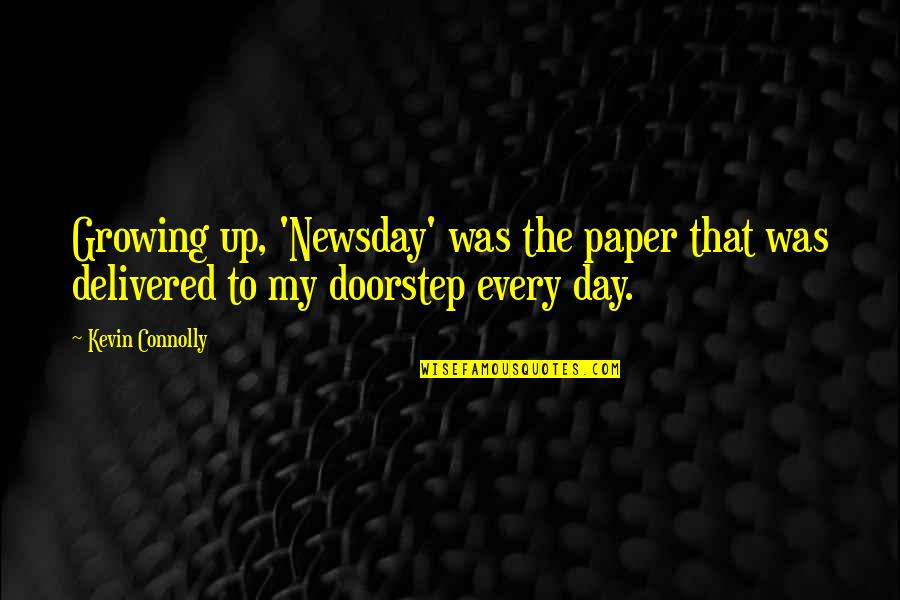 Crap Inspirational Quotes By Kevin Connolly: Growing up, 'Newsday' was the paper that was