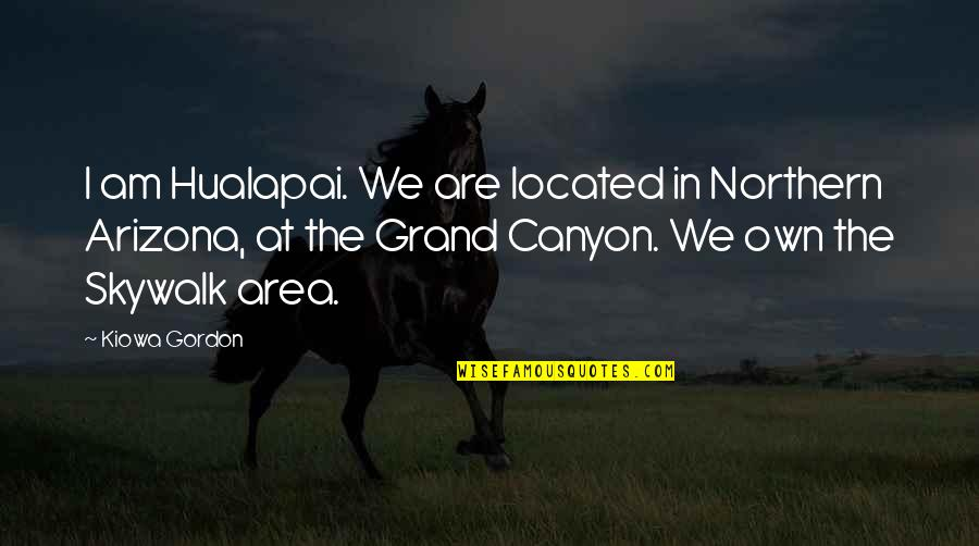 Crap Inspirational Quotes By Kiowa Gordon: I am Hualapai. We are located in Northern