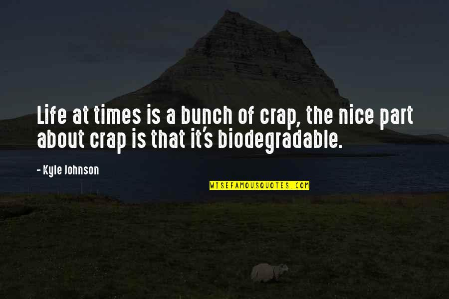 Crap Inspirational Quotes By Kyle Johnson: Life at times is a bunch of crap,