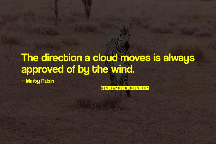 Crap Inspirational Quotes By Marty Rubin: The direction a cloud moves is always approved