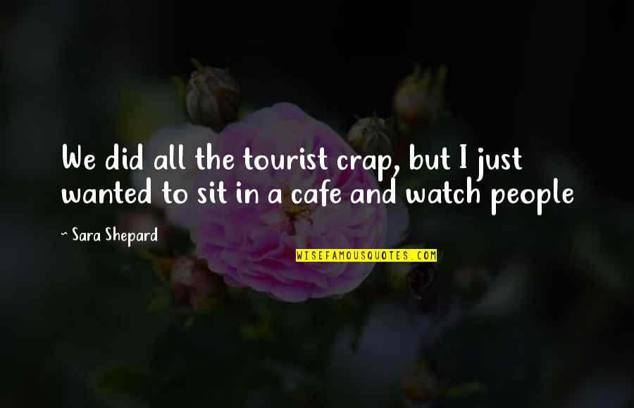 Crap Inspirational Quotes By Sara Shepard: We did all the tourist crap, but I