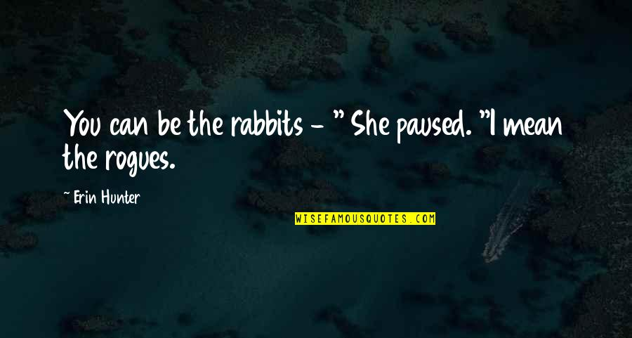 "Crap Talker Quotes By Erin Hunter: You can be the rabbits - "" She"