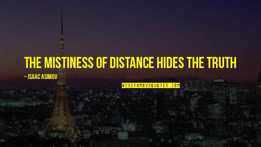 Crapitude Quotes By Isaac Asimov: The mistiness of distance hides the truth