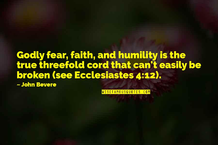 Crapitude Quotes By John Bevere: Godly fear, faith, and humility is the true