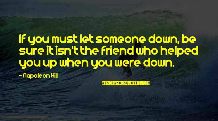 Crapitude Quotes By Napoleon Hill: If you must let someone down, be sure