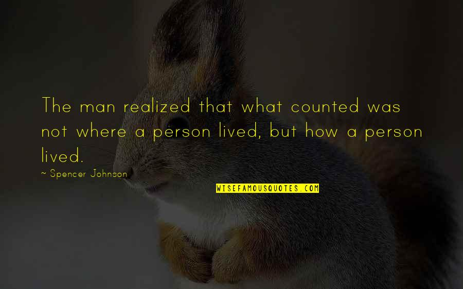 Crapitude Quotes By Spencer Johnson: The man realized that what counted was not