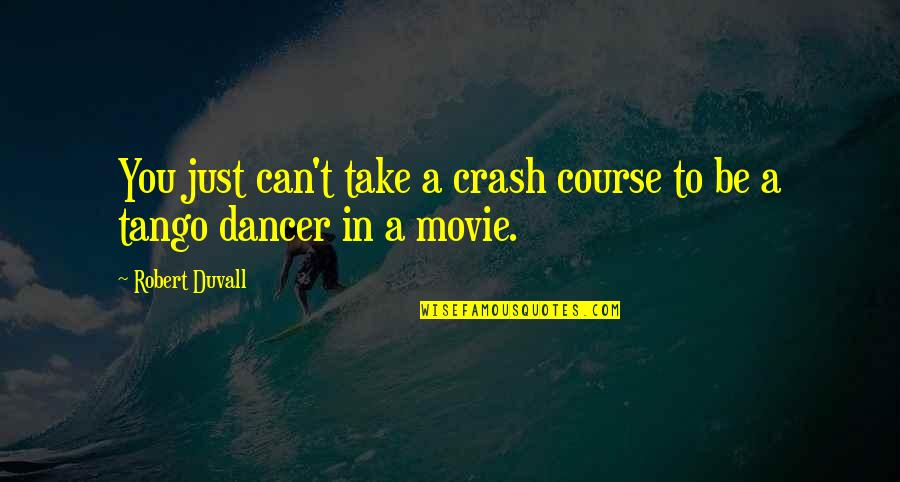 Crash Course Quotes By Robert Duvall: You just can't take a crash course to