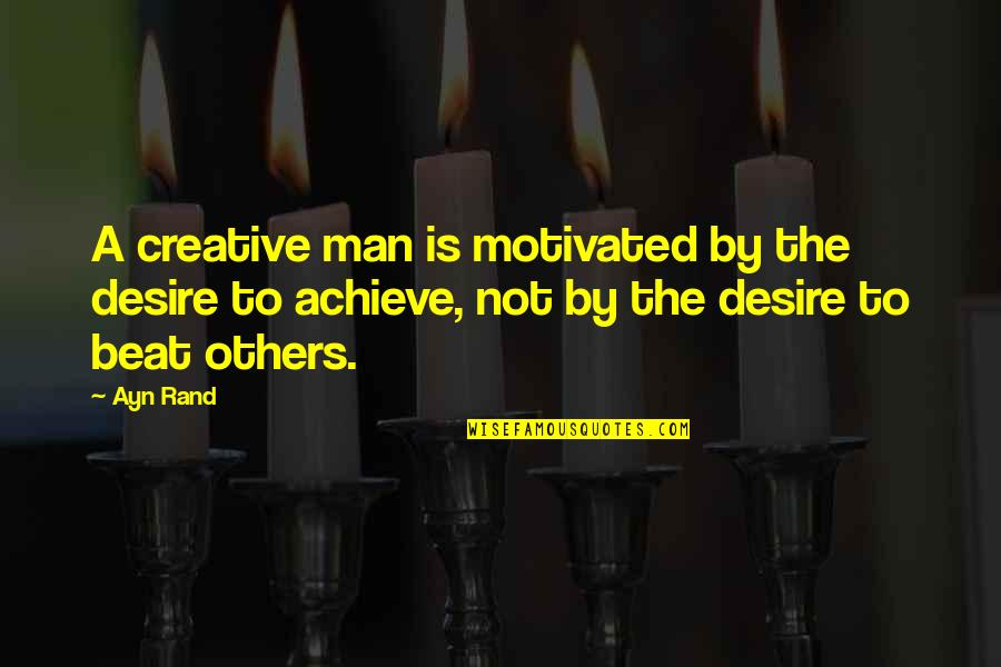 Crash Nebula Quotes By Ayn Rand: A creative man is motivated by the desire