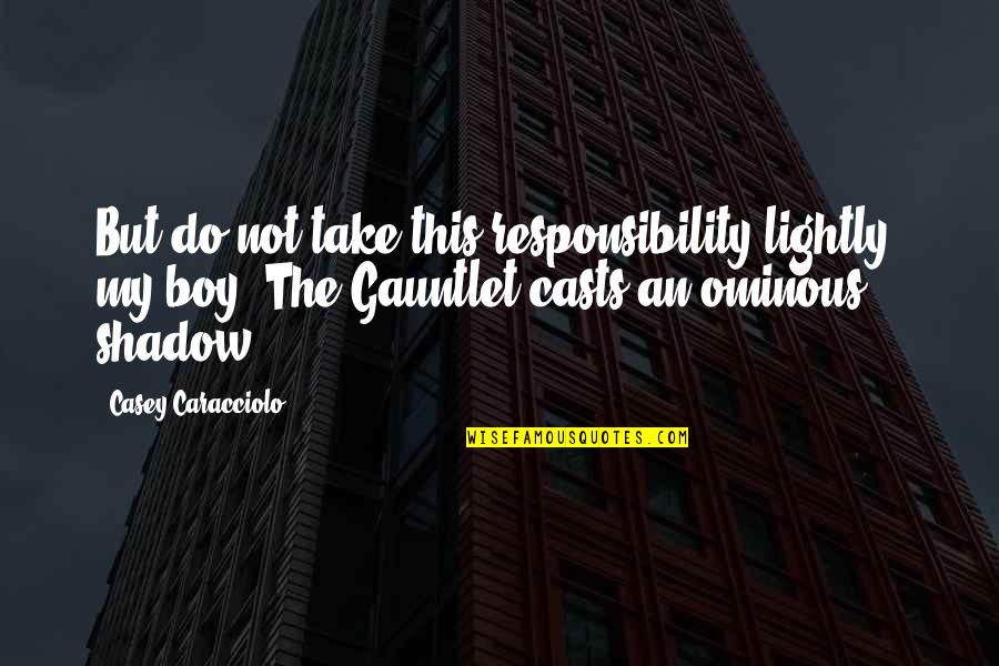 Crash Nebula Quotes By Casey Caracciolo: But do not take this responsibility lightly, my