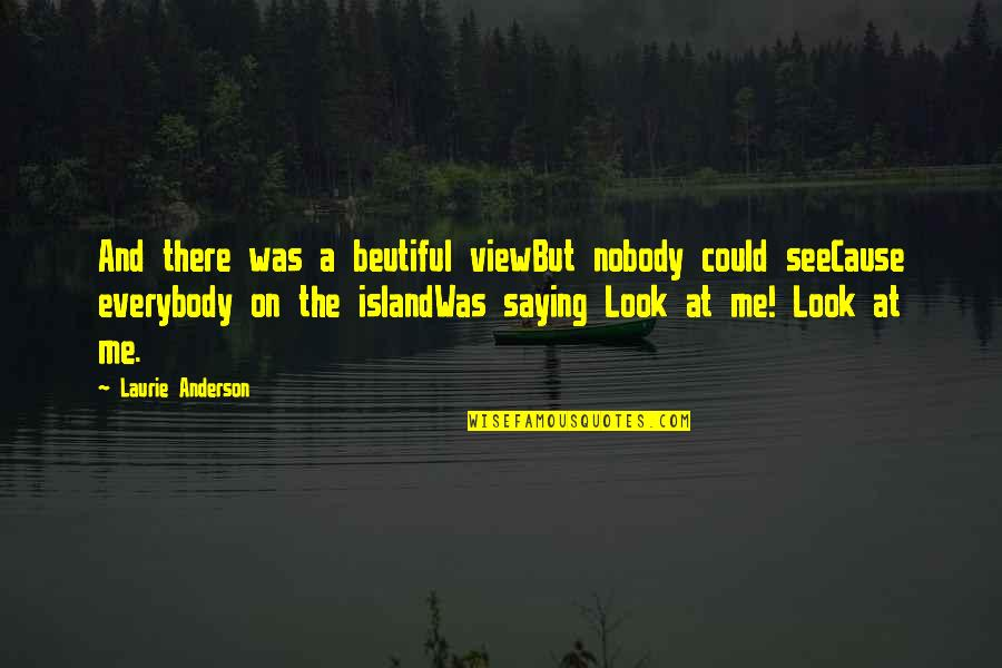 Crash Nebula Quotes By Laurie Anderson: And there was a beutiful viewBut nobody could