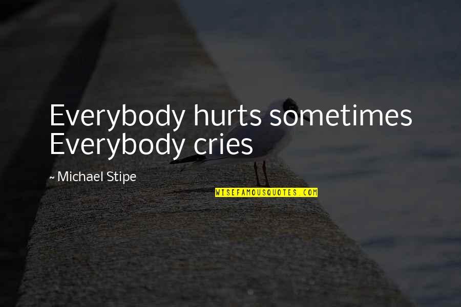 Crash Nebula Quotes By Michael Stipe: Everybody hurts sometimes Everybody cries