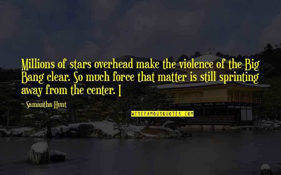 Crash Nebula Quotes By Samantha Hunt: Millions of stars overhead make the violence of