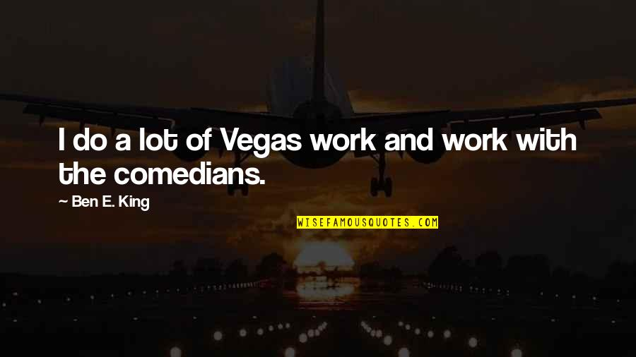 Crashland Quotes By Ben E. King: I do a lot of Vegas work and