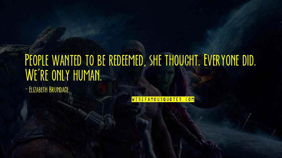 Crassius Curio Quotes By Elizabeth Brundage: People wanted to be redeemed, she thought. Everyone