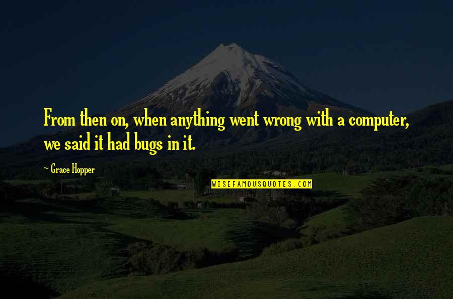 Crassius Curio Quotes By Grace Hopper: From then on, when anything went wrong with