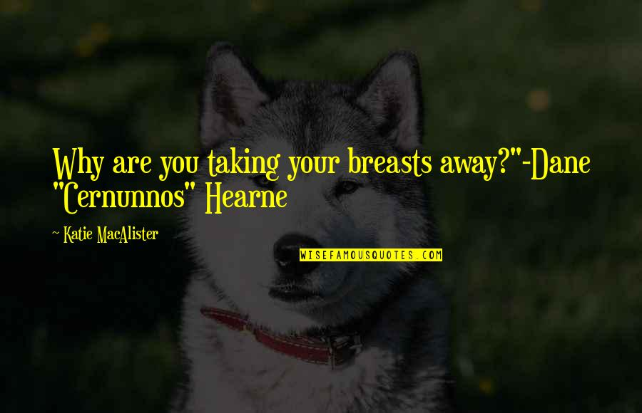 """Crassius Curio Quotes By Katie MacAlister: Why are you taking your breasts away?""""-Dane """"Cernunnos"""""""
