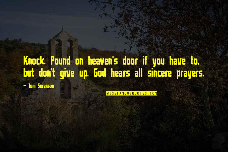 Crassius Curio Quotes By Toni Sorenson: Knock. Pound on heaven's door if you have