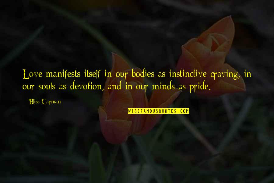 Craving For Love Quotes By Bliss Carman: Love manifests itself in our bodies as instinctive