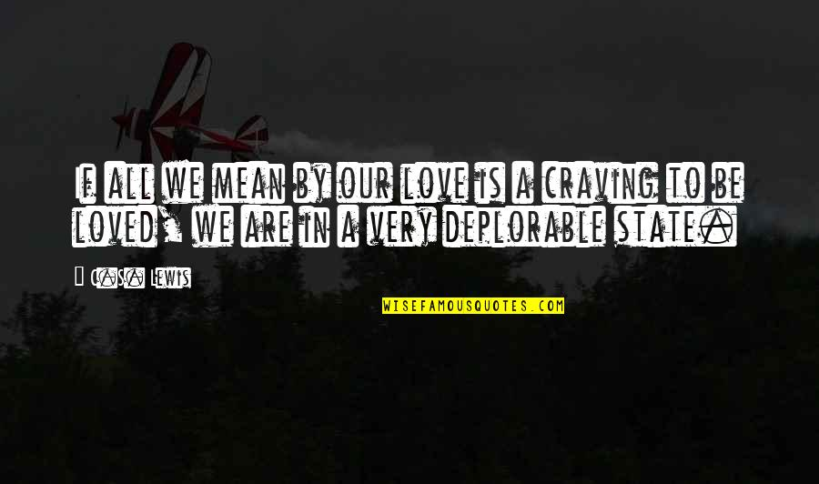 Craving For Love Quotes By C.S. Lewis: If all we mean by our love is