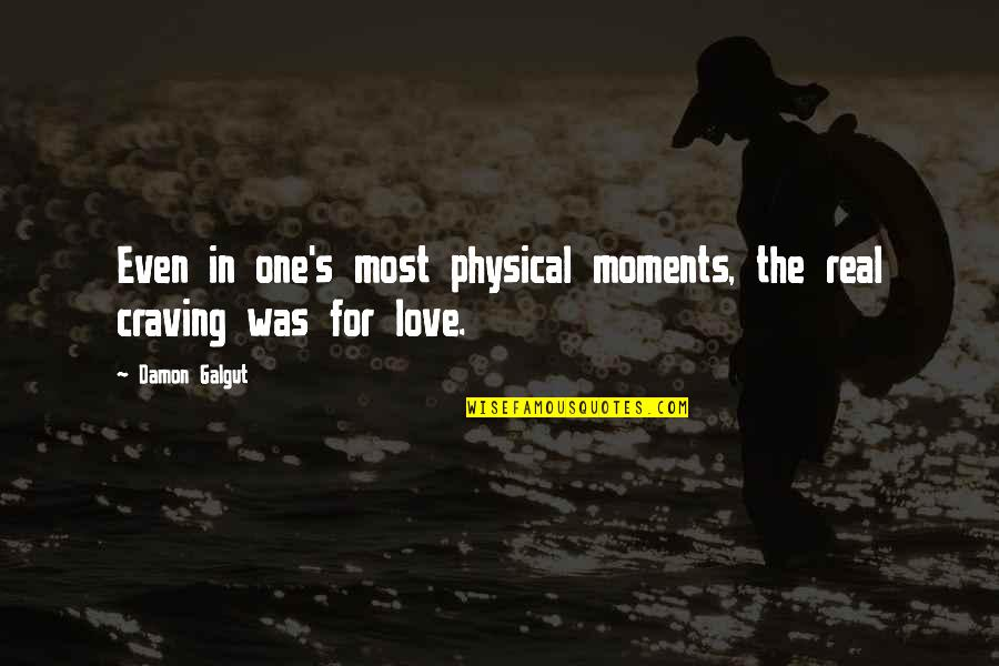 Craving For Love Quotes By Damon Galgut: Even in one's most physical moments, the real