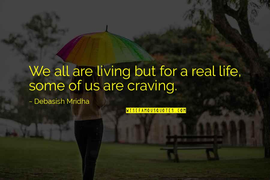 Craving For Love Quotes By Debasish Mridha: We all are living but for a real