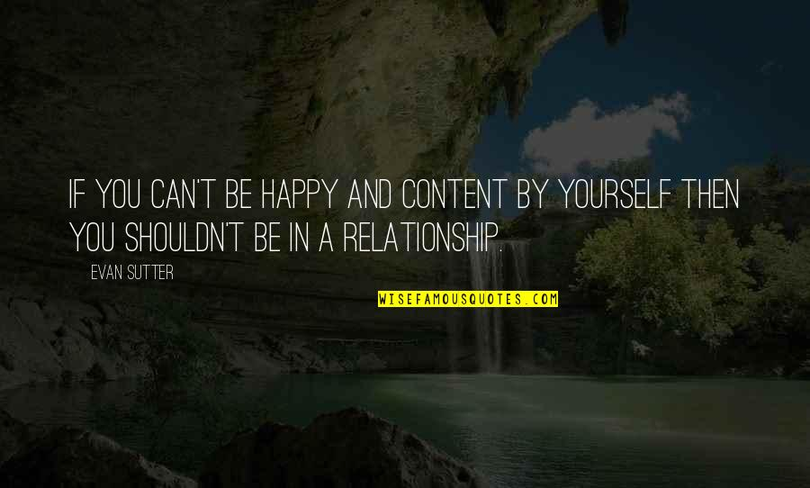 Craving For Love Quotes By Evan Sutter: If you can't be happy and content by