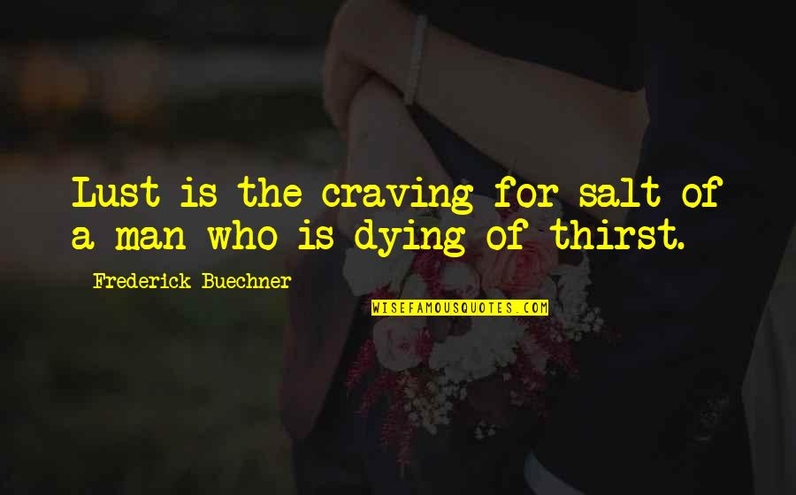 Craving For Love Quotes By Frederick Buechner: Lust is the craving for salt of a