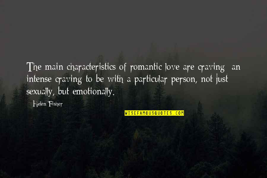 Craving For Love Quotes By Helen Fisher: The main characteristics of romantic love are craving: