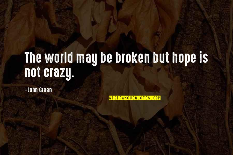 Craving For Love Quotes By John Green: The world may be broken but hope is