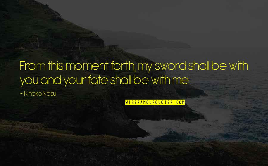 Craving For Love Quotes By Kinoko Nasu: From this moment forth, my sword shall be
