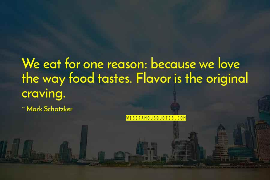 Craving For Love Quotes By Mark Schatzker: We eat for one reason: because we love