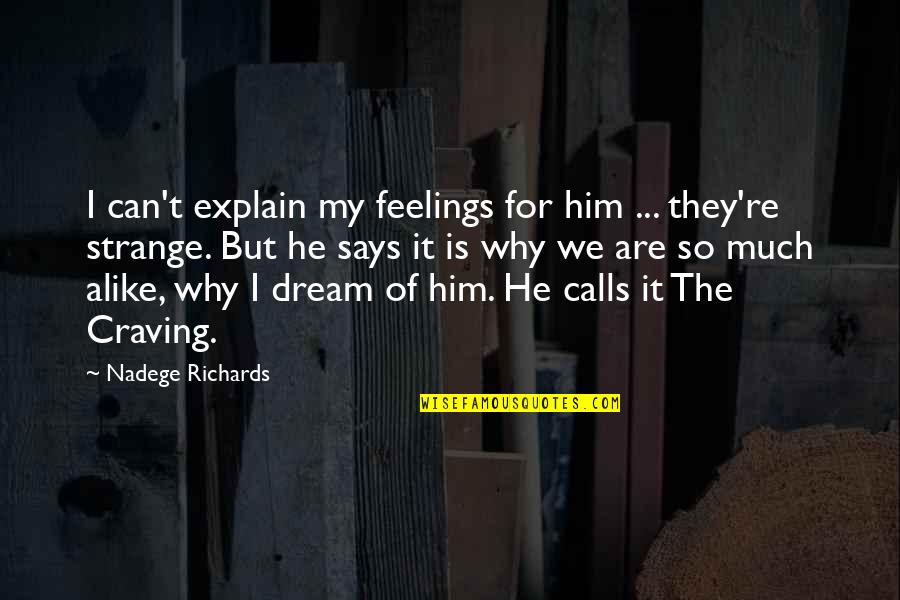Craving For Love Quotes By Nadege Richards: I can't explain my feelings for him ...