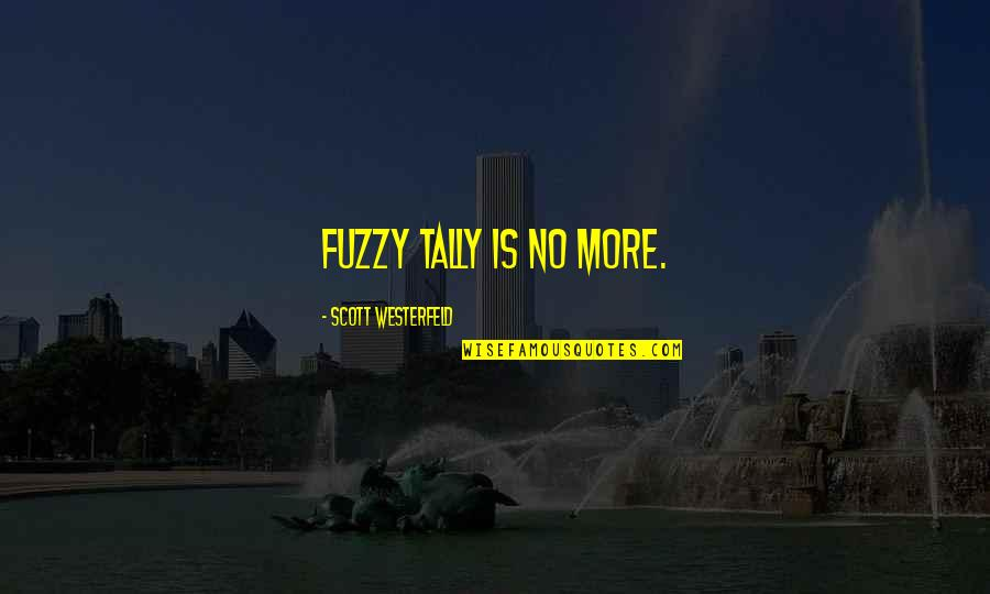 Craving For Love Quotes By Scott Westerfeld: Fuzzy Tally is no more.