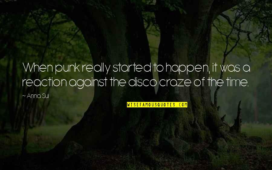 Craze Quotes By Anna Sui: When punk really started to happen, it was