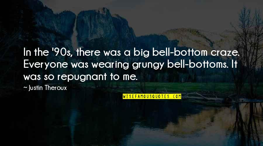 Craze Quotes By Justin Theroux: In the '90s, there was a big bell-bottom