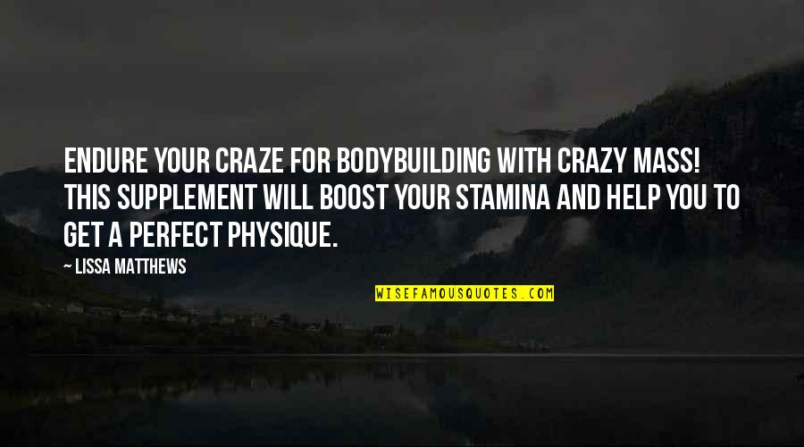 Craze Quotes By Lissa Matthews: Endure your craze for bodybuilding with Crazy Mass!