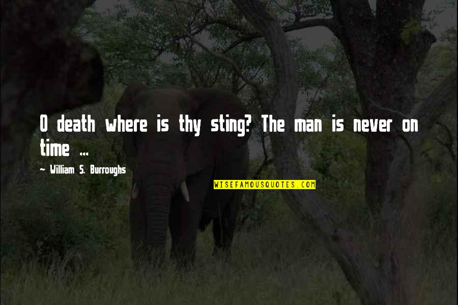Craze Quotes By William S. Burroughs: O death where is thy sting? The man