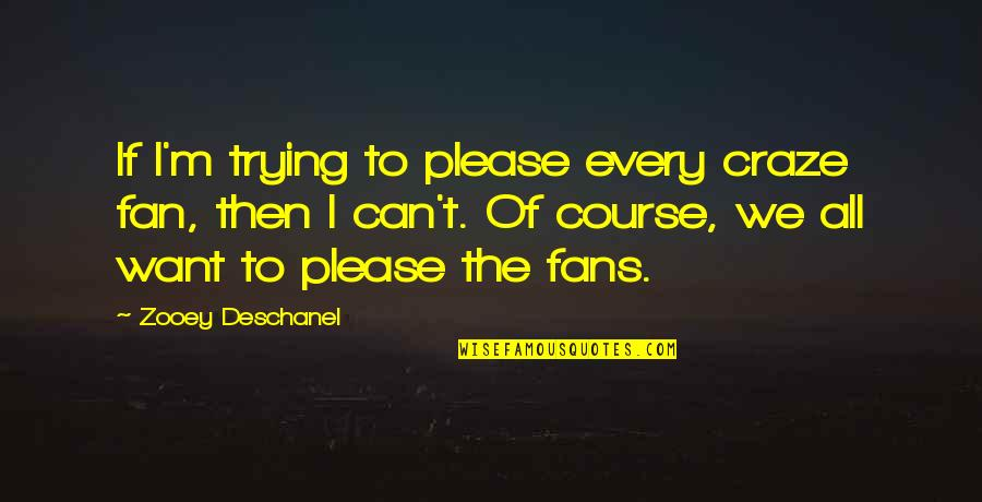 Craze Quotes By Zooey Deschanel: If I'm trying to please every craze fan,