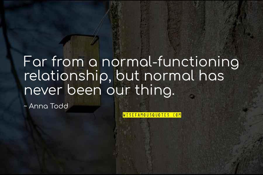 Crazy But Quotes By Anna Todd: Far from a normal-functioning relationship, but normal has