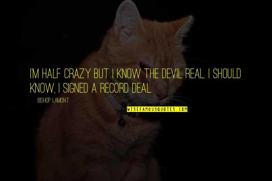 Crazy But Quotes By Bishop Lamont: I'm half crazy but I know the Devil