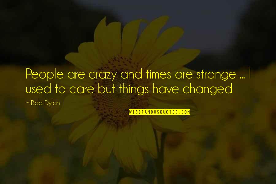 Crazy But Quotes By Bob Dylan: People are crazy and times are strange ...