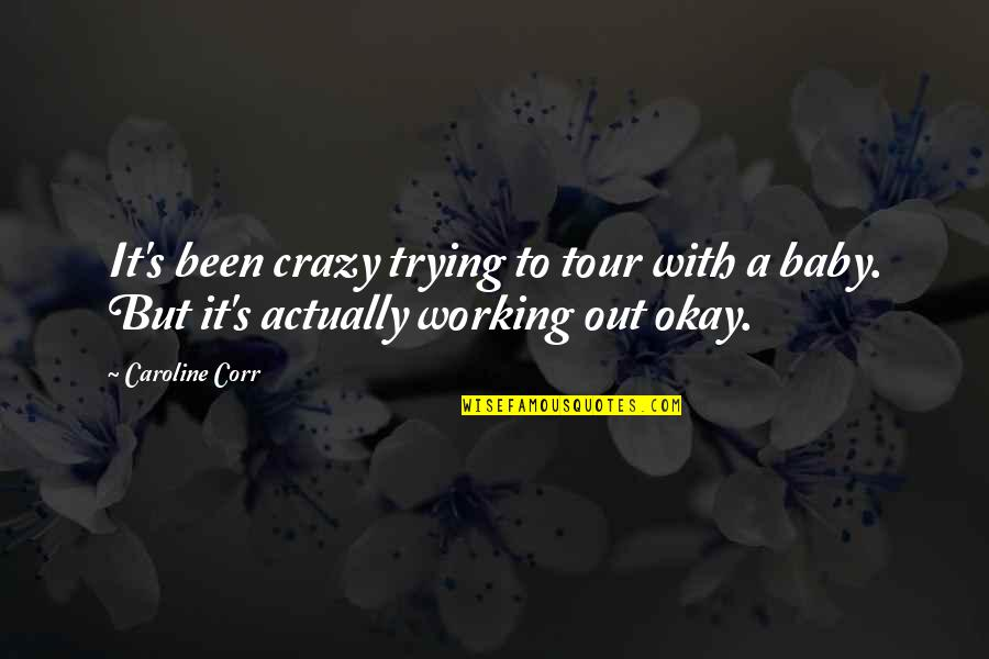 Crazy But Quotes By Caroline Corr: It's been crazy trying to tour with a