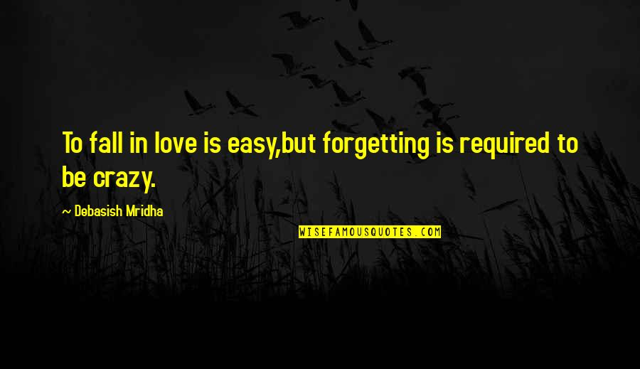 Crazy But Quotes By Debasish Mridha: To fall in love is easy,but forgetting is