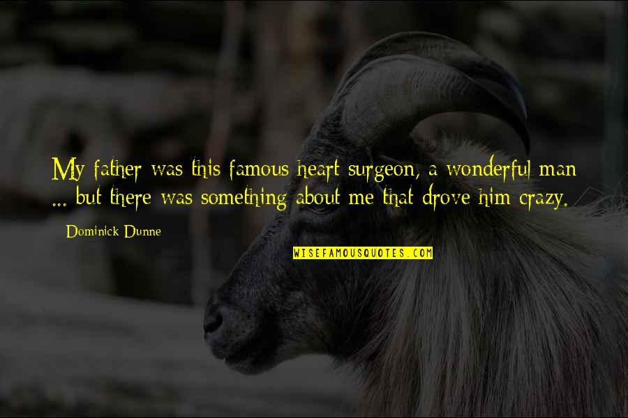 Crazy But Quotes By Dominick Dunne: My father was this famous heart surgeon, a