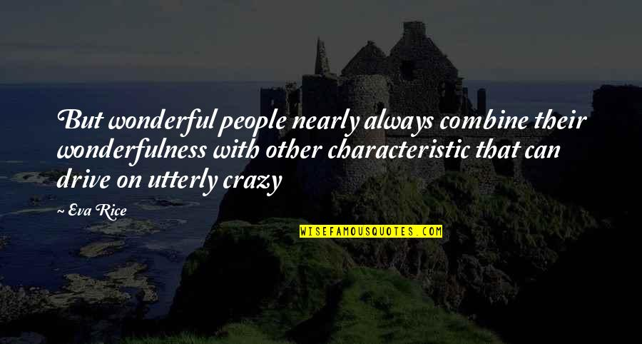 Crazy But Quotes By Eva Rice: But wonderful people nearly always combine their wonderfulness