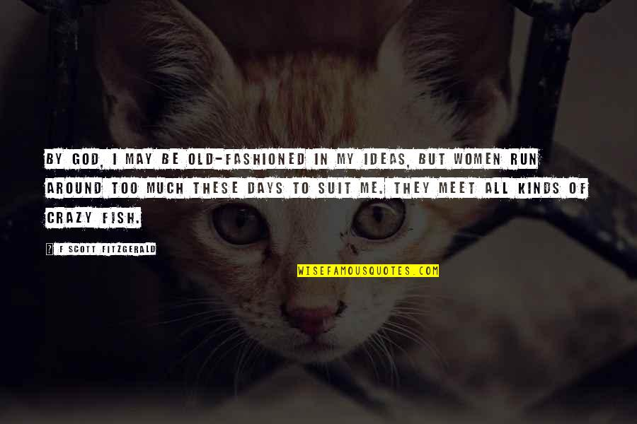 Crazy But Quotes By F Scott Fitzgerald: By God, I may be old-fashioned in my