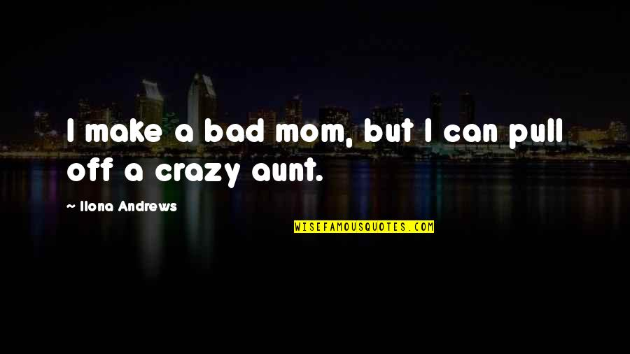 Crazy But Quotes By Ilona Andrews: I make a bad mom, but I can