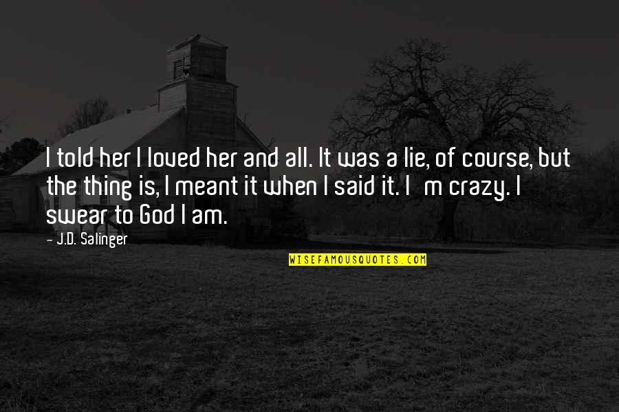 Crazy But Quotes By J.D. Salinger: I told her I loved her and all.