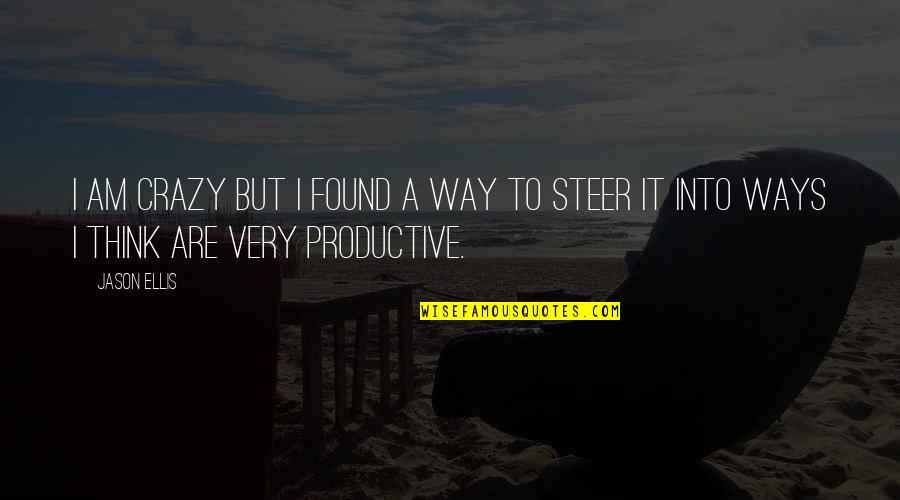 Crazy But Quotes By Jason Ellis: I am crazy but I found a way